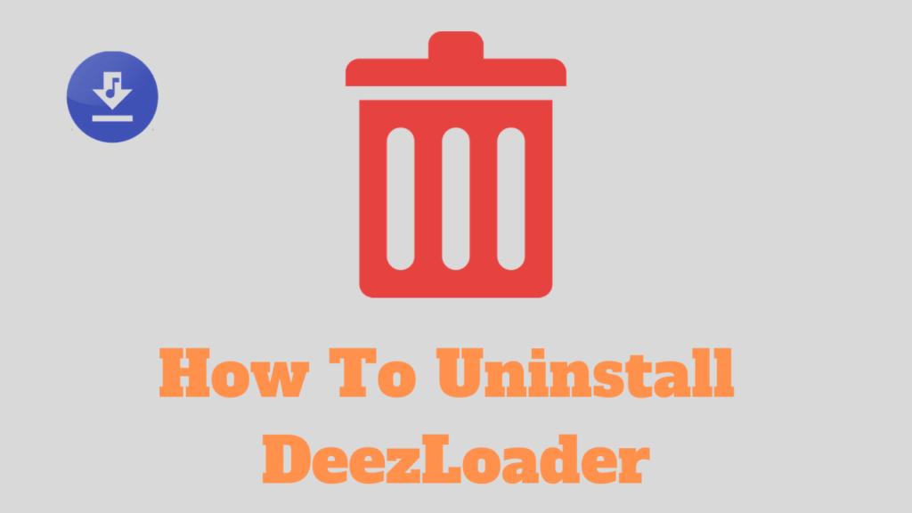 How To Uninstall DeezLoader